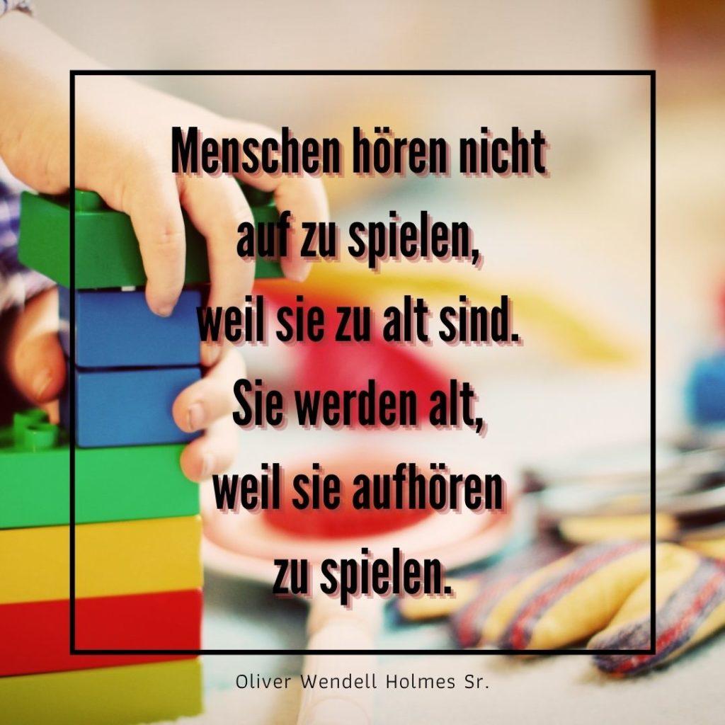 Menschen hören nicht auf zu spielen, weil sie zu alt sind. Sie werden alt, weil sie aufhören zu spielen. Quelle: healthyfeelings.de, erstellt mit canva.com
