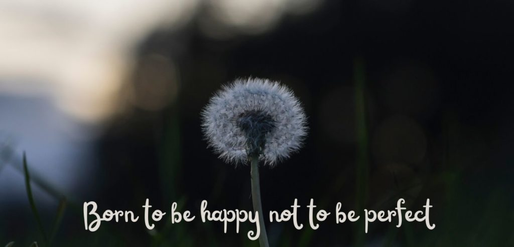 Born to be happy not to be perfect. Quelle: healthyfeelings.de - erstellt mit canva.com