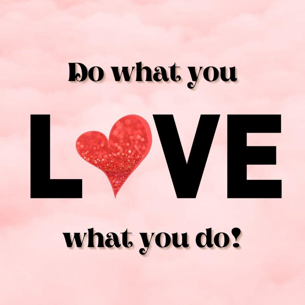 Do what you love, love what you do. Bild-Quelle: healthyfeelings.de – erstellt mit canva.com