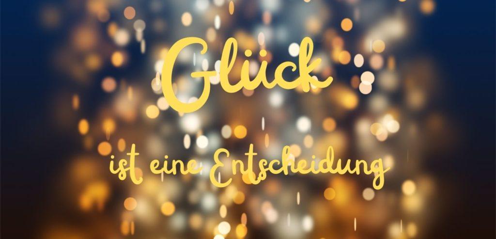 Glück ist eine Entscheidung. Quelle: healthyfeelings.de - erstellt mit canva.com