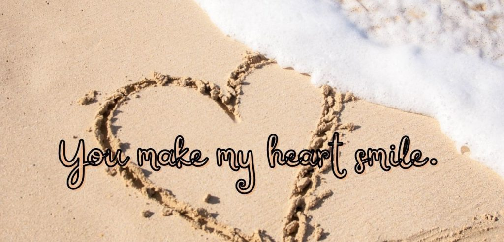 You make my heart smile. Quelle: healthyfeelings.de - erstellt mit canva.com