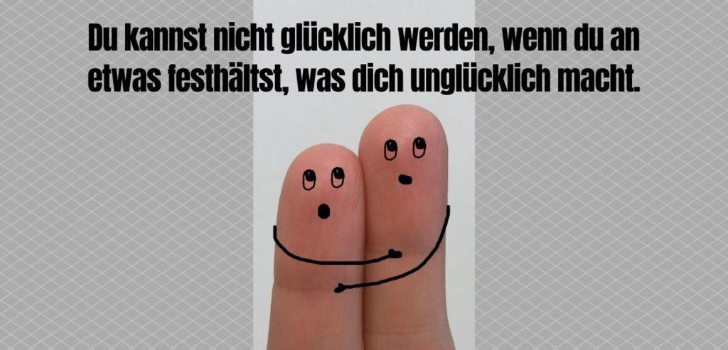Du kannst nicht glücklich werden, wenn du an etwas festhältst, was dich unglücklich macht. Bildquelle. healthyfeelings.de, erstellt mit canva.com