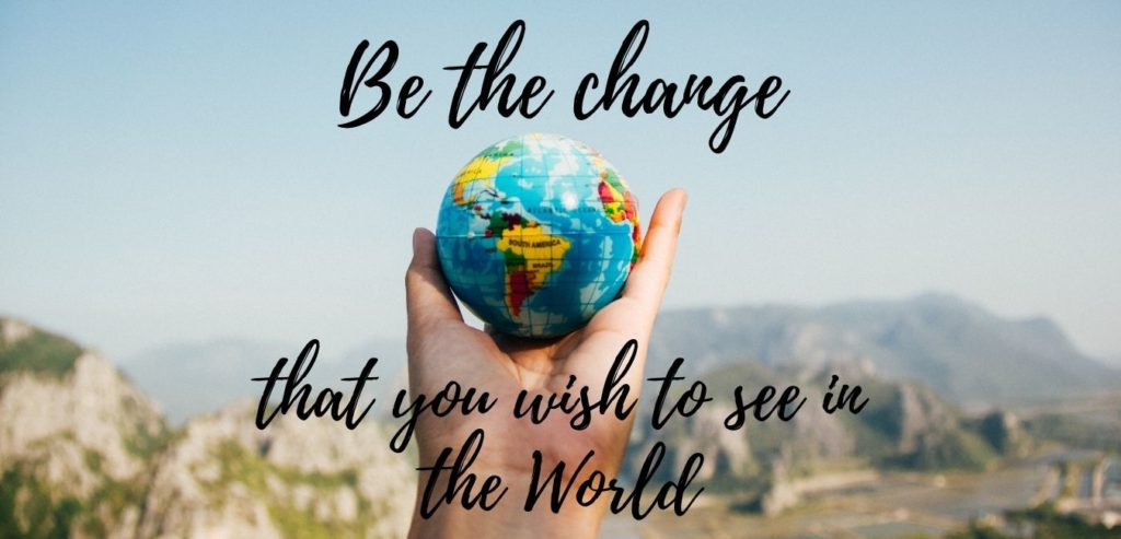 Be the change that you wish to see in the world. Bildquelle: healthyfeelings.de - erstellt mit canva.com