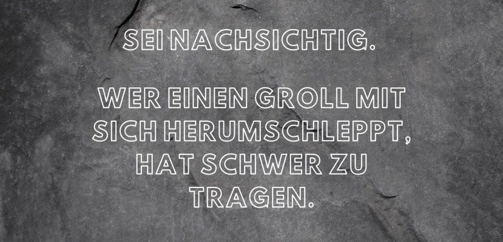 Sei nachsichtig. Wer einen Groll mit sich herumschleppt hat schwer zu tragen. Bildquelle: healthyfeelings.de - erstellt mit canva.com