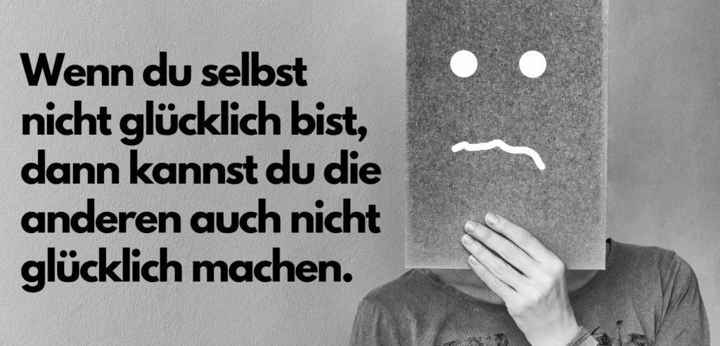 Wenn du selbst nicht glücklich bist, dann kannst du die anderen auch nicht glücklich machen. Bildquelle: healthyfeelings.de erstellt mit canva.com